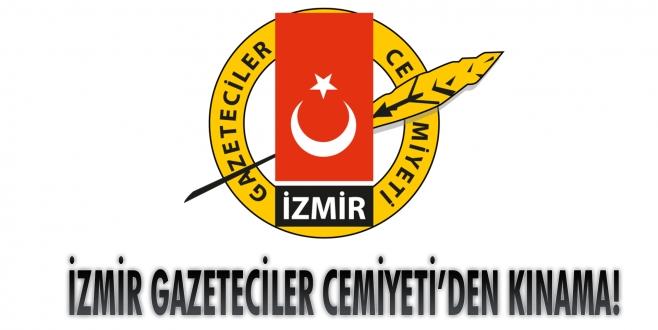 İZMİR GAZETECİLER CEMİYETİ'DEN KINAMA!