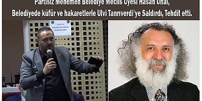 MECLİS ÜYESİ HASAN ÜNAL GAZETECİ ULVİ TANRIVERDİ'YE SALDIRDI
