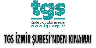 TGS İZMİR ŞUBESİ'NDEN KINAMA!